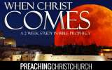 When Christ Comes - A Prophecy Series